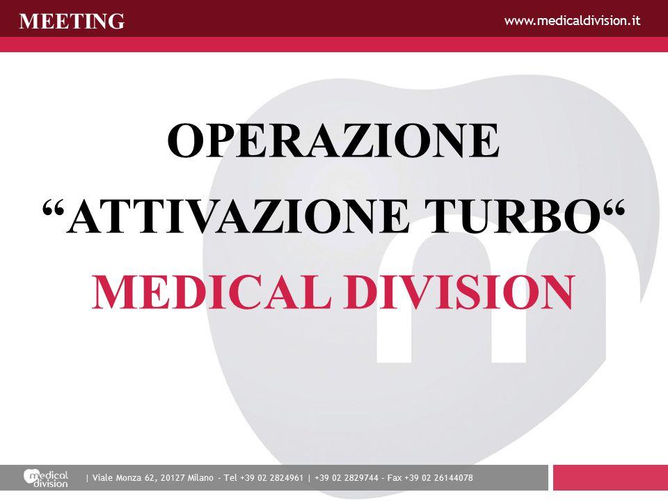 | Viale Monza 62, 20127 Milano - Tel +39 02 2824961 | +39 02 2829744 - Fax +39 02 26144078 www.medicaldivision.it MEETING OPERAZIONE ATTIVAZIONE TURBO MEDICAL DIVISION