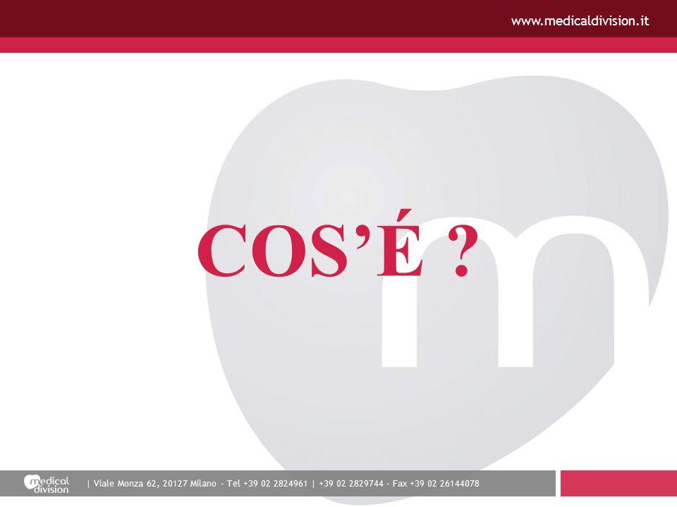 | Viale Monza 62, 20127 Milano - Tel +39 02 2824961 | +39 02 2829744 - Fax +39 02 26144078 www.medicaldivision.it COS'É ?