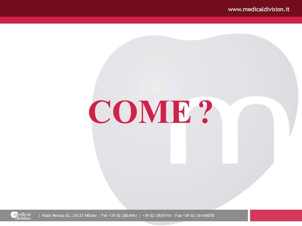 | Viale Monza 62, 20127 Milano - Tel +39 02 2824961 | +39 02 2829744 - Fax +39 02 26144078 www.medicaldivision.it COME ?