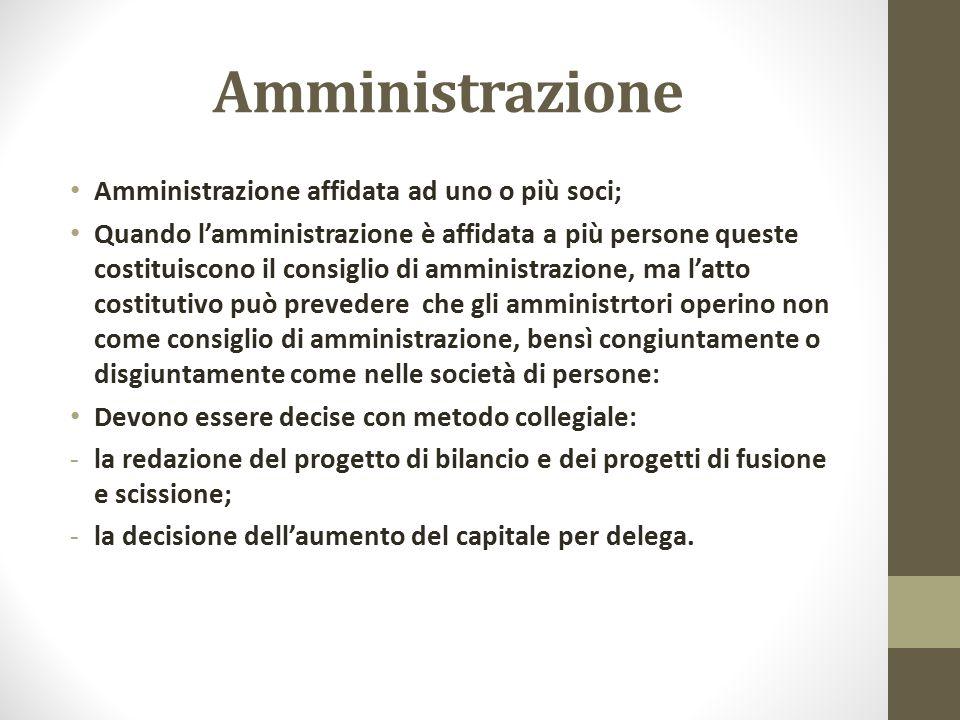 Amministrazione Amministrazione affidata ad uno o più soci; Quando l'amministrazione è affidata a più persone queste costituiscono il consiglio di amm