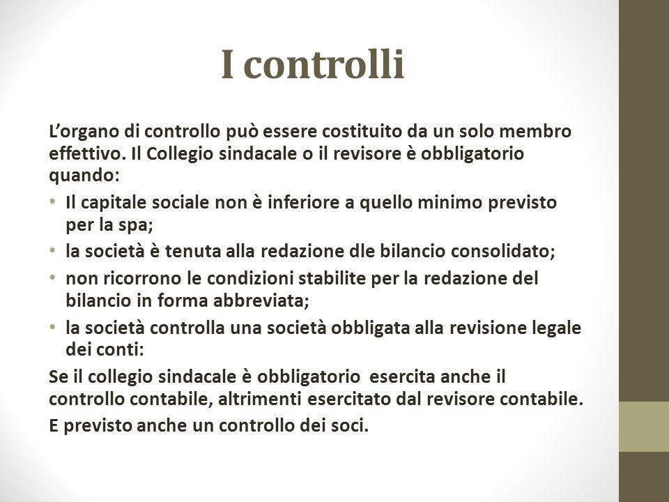 I controlli L'organo di controllo può essere costituito da un solo membro effettivo. Il Collegio sindacale o il revisore è obbligatorio quando: Il cap
