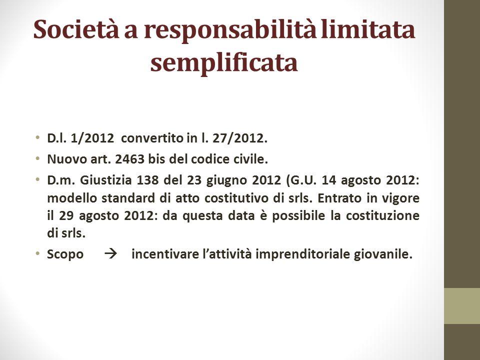 Società a responsabilità limitata semplificata D.l. 1/2012 convertito in l. 27/2012. Nuovo art. 2463 bis del codice civile. D.m. Giustizia 138 del 23
