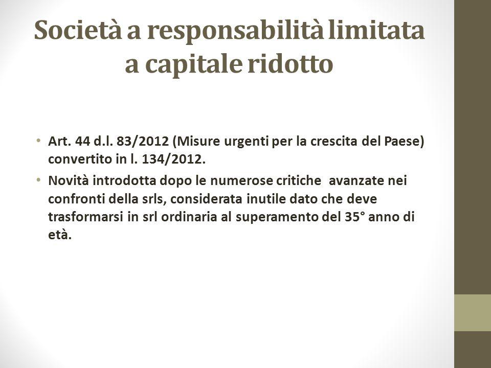 Società a responsabilità limitata a capitale ridotto Art. 44 d.l. 83/2012 (Misure urgenti per la crescita del Paese) convertito in l. 134/2012. Novità