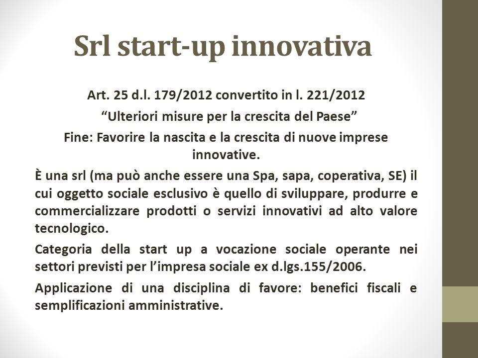 """Srl start-up innovativa Art. 25 d.l. 179/2012 convertito in l. 221/2012 """"Ulteriori misure per la crescita del Paese"""" Fine: Favorire la nascita e la cr"""