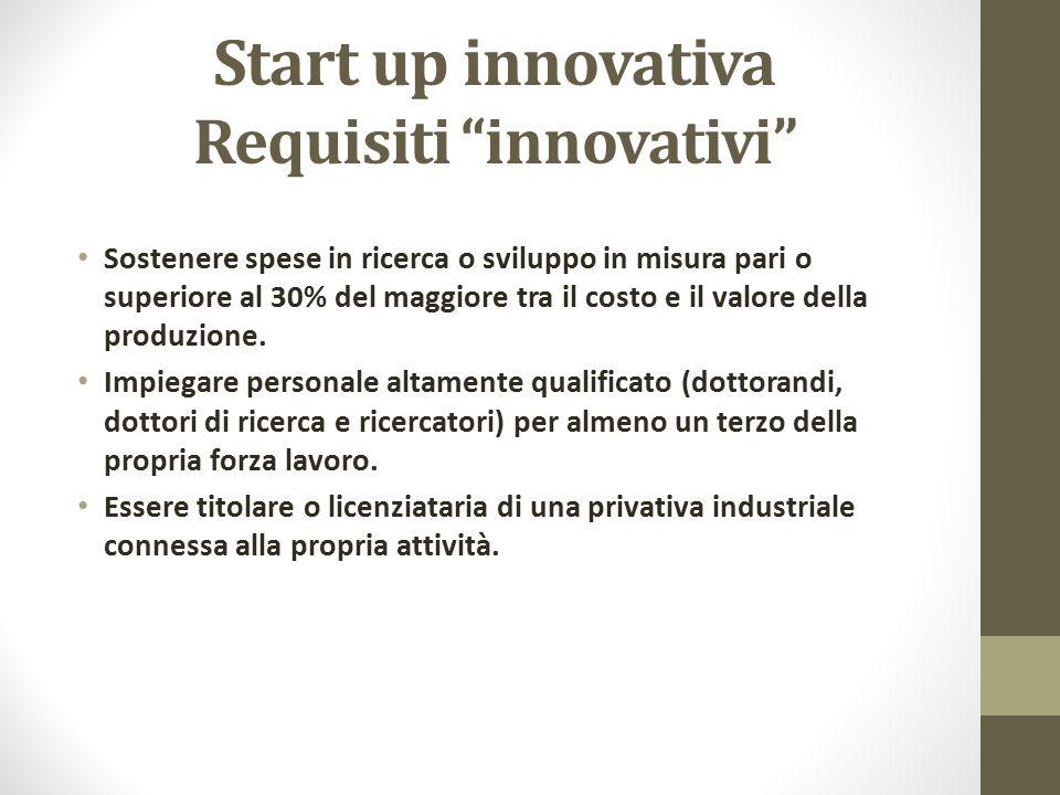 """Start up innovativa Requisiti """"innovativi"""" Sostenere spese in ricerca o sviluppo in misura pari o superiore al 30% del maggiore tra il costo e il valo"""