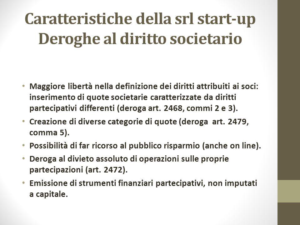 Caratteristiche della srl start-up Deroghe al diritto societario Maggiore libertà nella definizione dei diritti attribuiti ai soci: inserimento di quo