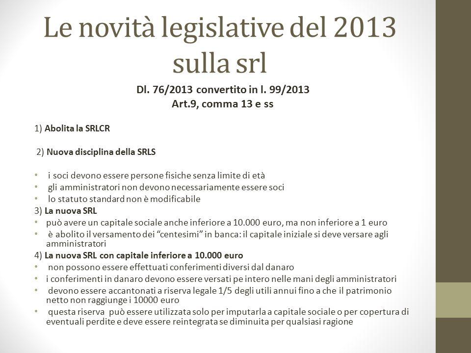 Le novità legislative del 2013 sulla srl Dl. 76/2013 convertito in l. 99/2013 Art.9, comma 13 e ss 1) Abolita la SRLCR 2) Nuova disciplina della SRLS