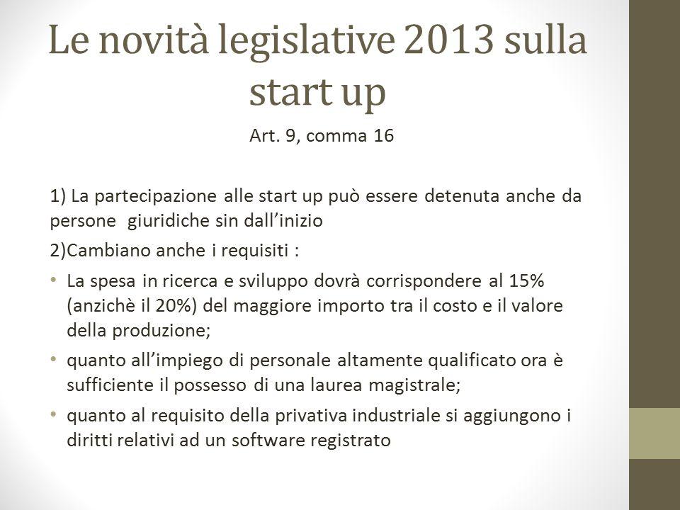 Le novità legislative 2013 sulla start up Art. 9, comma 16 1) La partecipazione alle start up può essere detenuta anche da persone giuridiche sin dall