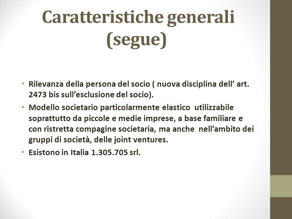 Caratteristiche generali (segue) Rilevanza della persona del socio ( nuova disciplina dell' art. 2473 bis sull'esclusione del socio). Modello societar