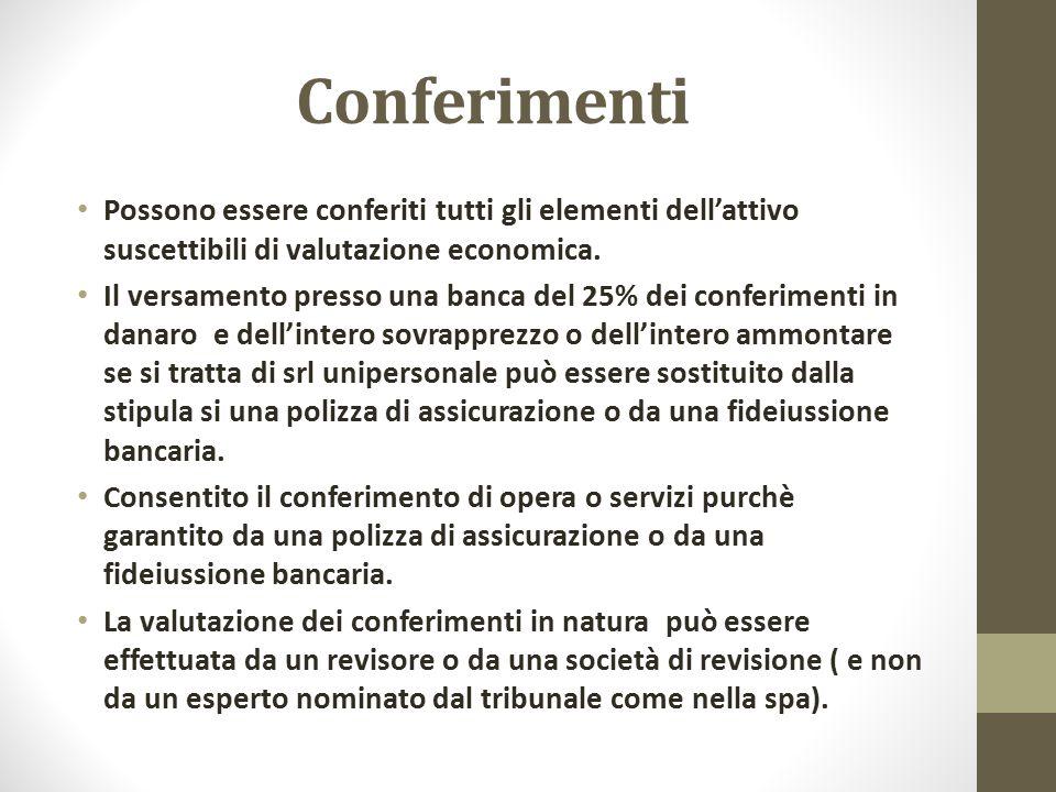 Conferimenti Possono essere conferiti tutti gli elementi dell'attivo suscettibili di valutazione economica. Il versamento presso una banca del 25% dei