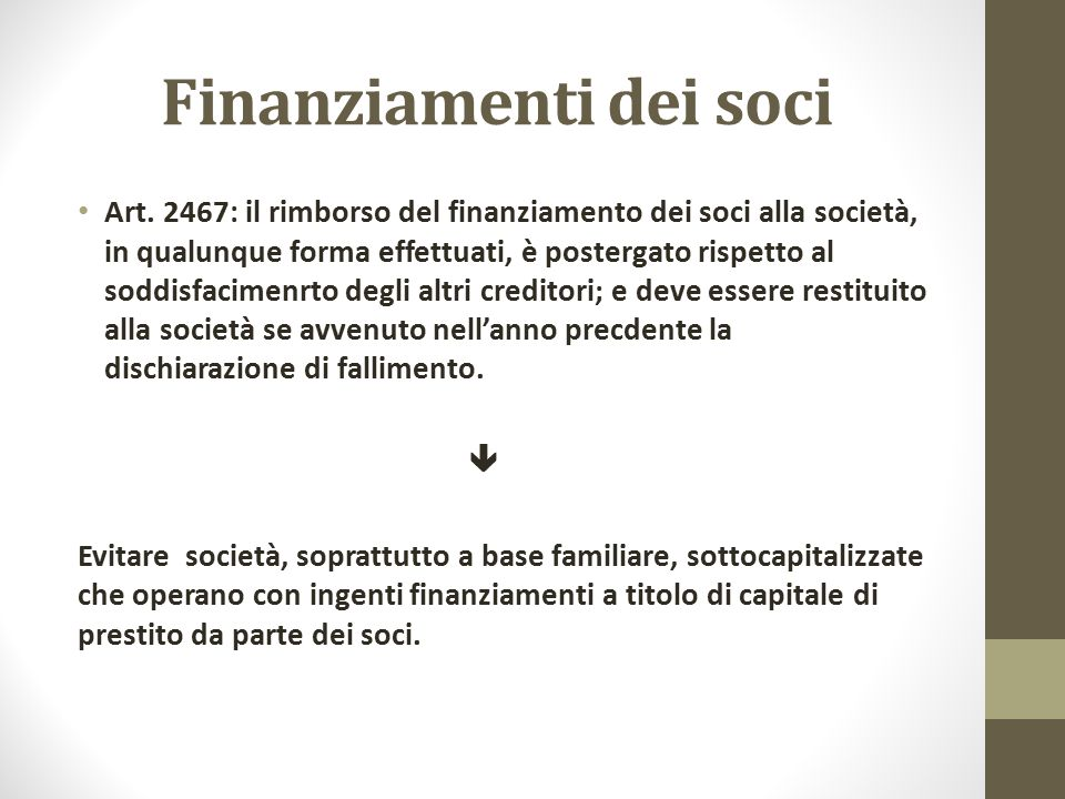 Finanziamenti dei soci Art. 2467: il rimborso del finanziamento dei soci alla società, in qualunque forma effettuati, è postergato rispetto al soddisf