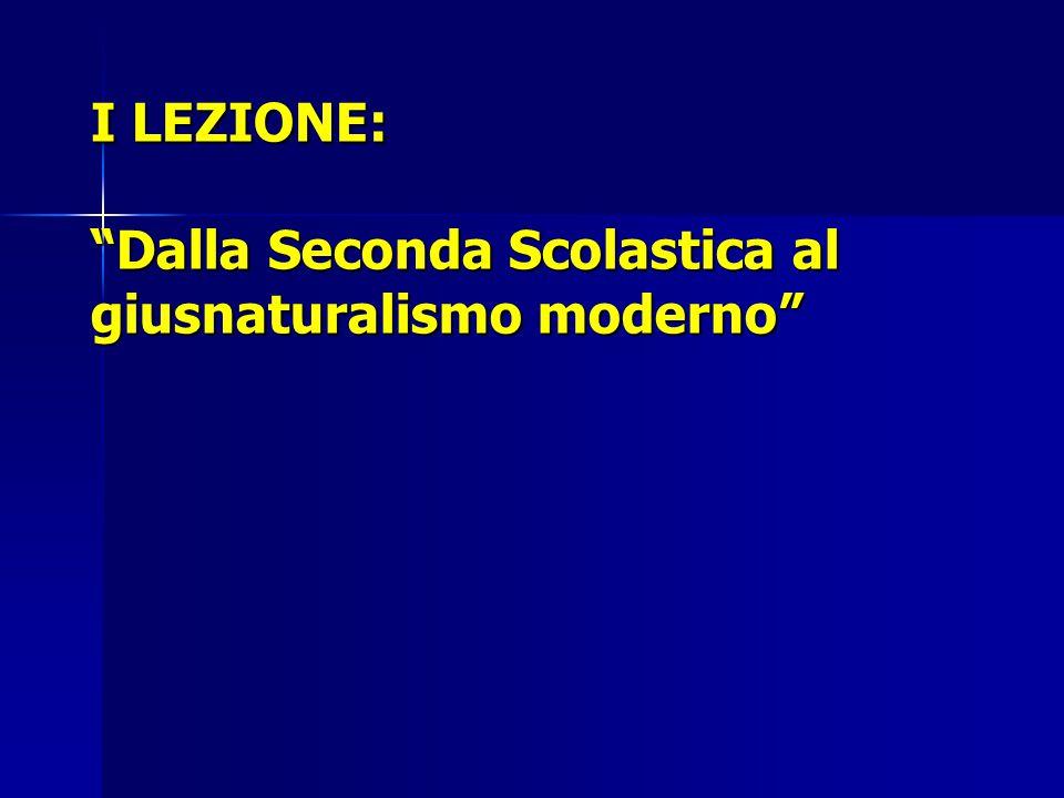 """I LEZIONE: """"Dalla Seconda Scolastica al giusnaturalismo moderno"""""""