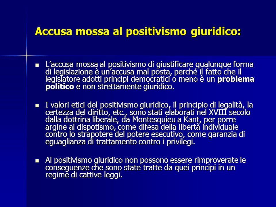 Accusa mossa al positivismo giuridico: L'accusa mossa al positivismo di giustificare qualunque forma di legislazione è un'accusa mal posta, perché il