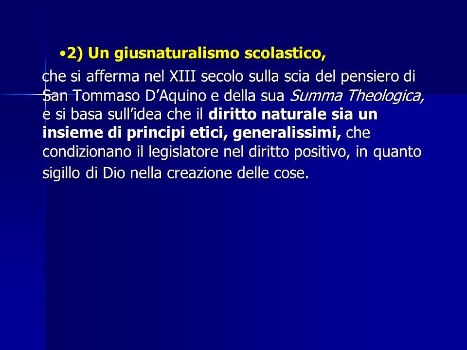 2) Un giusnaturalismo scolastico,2) Un giusnaturalismo scolastico, che si afferma nel XIII secolo sulla scia del pensiero di San Tommaso D'Aquino e de