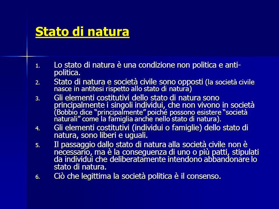 Stato di natura 1. Lo stato di natura è una condizione non politica e anti- politica. 2. Stato di natura e società civile sono opposti (la società civ