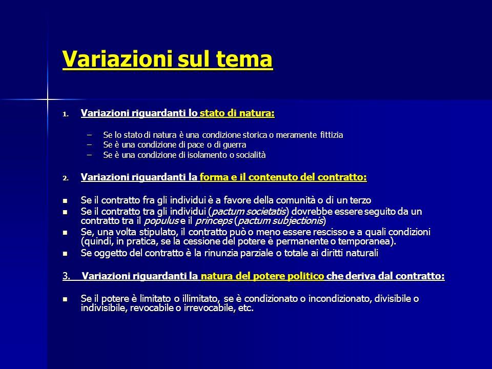 Variazioni sul tema 1. Variazioni riguardanti lo stato di natura: –Se lo stato di natura è una condizione storica o meramente fittizia –Se è una condi
