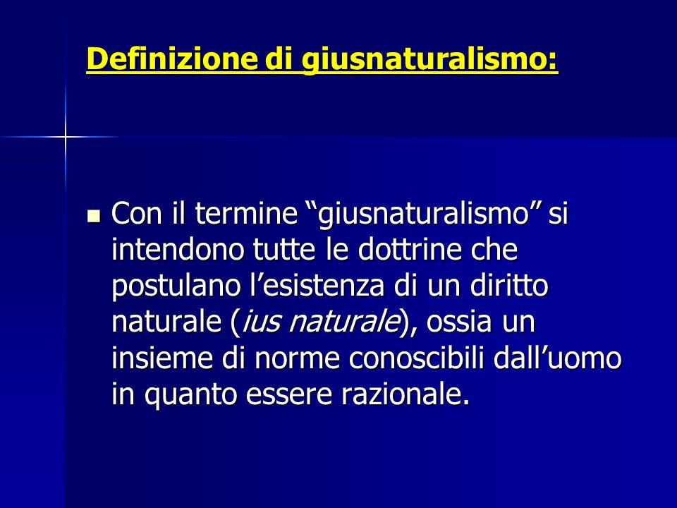 """Definizione di giusnaturalismo: Con il termine """"giusnaturalismo"""" si intendono tutte le dottrine che postulano l'esistenza di un diritto naturale (ius"""