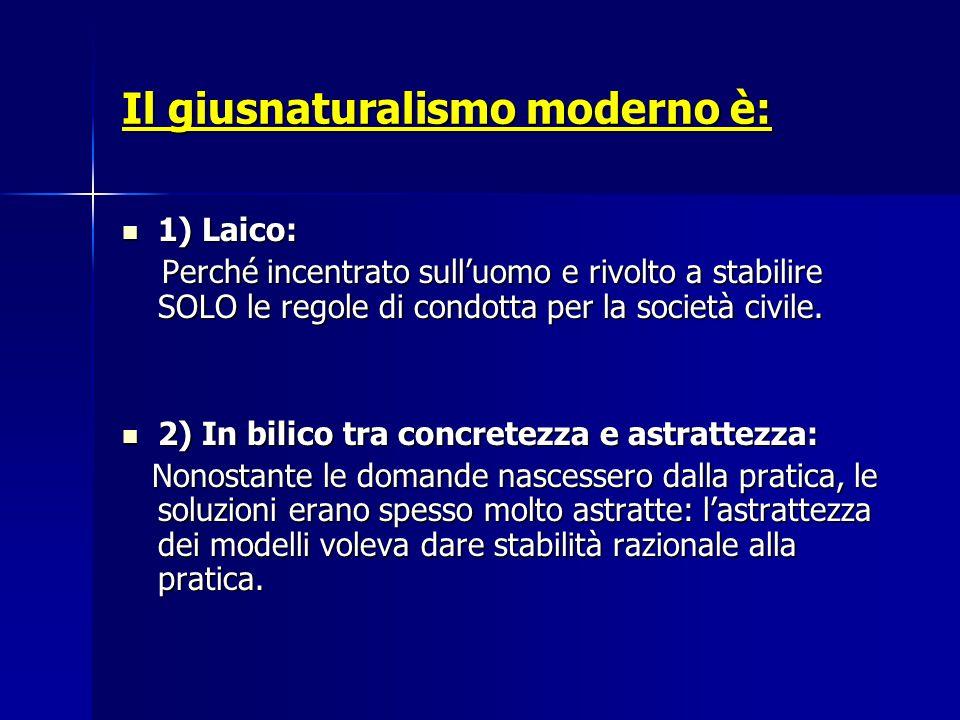 Il giusnaturalismo moderno è: 1) Laico: 1) Laico: Perché incentrato sull'uomo e rivolto a stabilire SOLO le regole di condotta per la società civile.