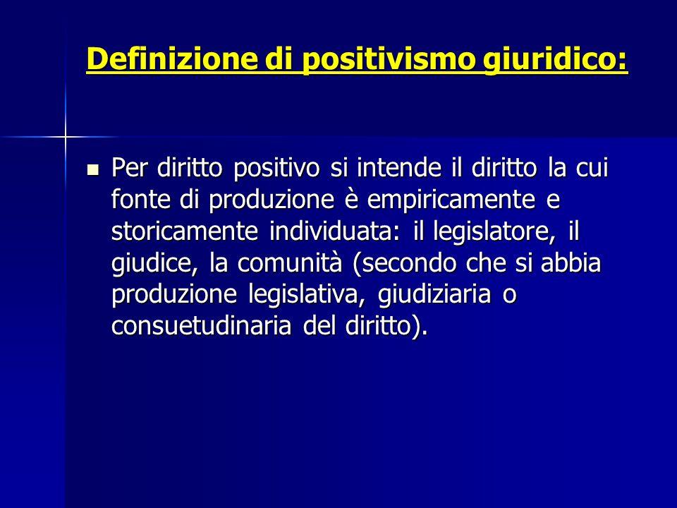 Definizione di positivismo giuridico: Per diritto positivo si intende il diritto la cui fonte di produzione è empiricamente e storicamente individuata