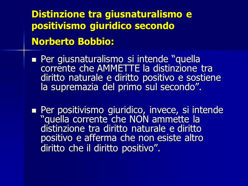 """Distinzione tra giusnaturalismo e positivismo giuridico secondo Norberto Bobbio: Per giusnaturalismo si intende """"quella corrente che AMMETTE la distin"""