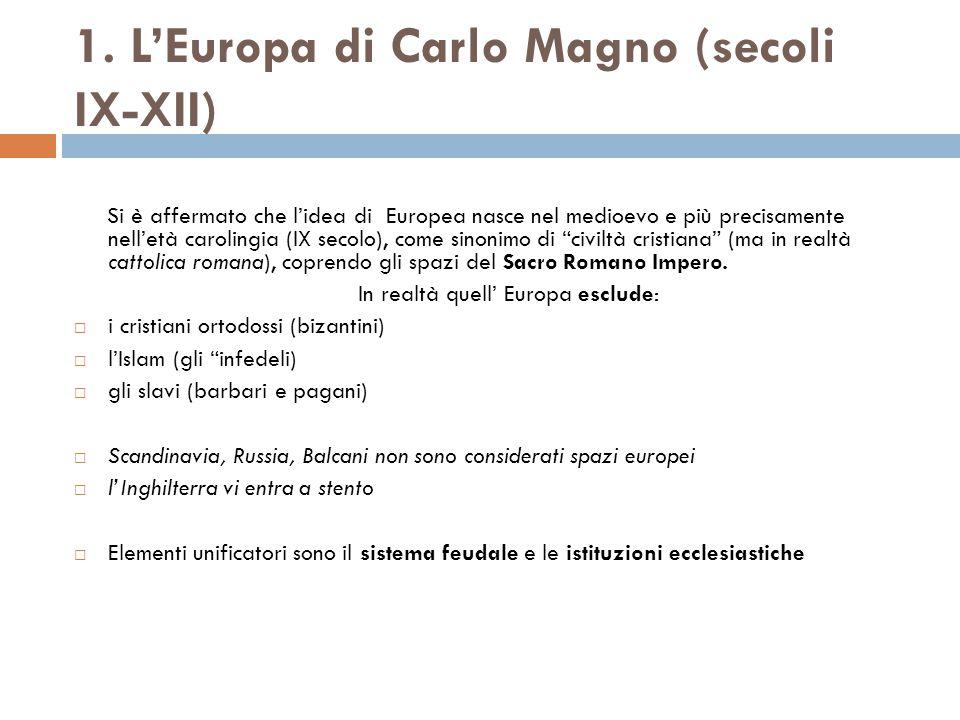 1. L'Europa di Carlo Magno (secoli IX-XII) Si è affermato che l'idea di Europea nasce nel medioevo e più precisamente nell'età carolingia (IX secolo),