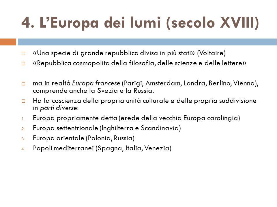 4. L'Europa dei lumi (secolo XVIII)  «Una specie di grande repubblica divisa in più stati» (Voltaire)  «Repubblica cosmopolita della filosofia, dell