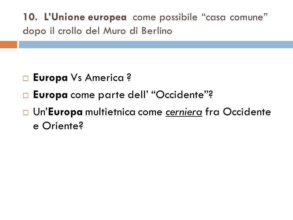 """10. L'Unione europea come possibile """"casa comune"""" dopo il crollo del Muro di Berlino  Europa Vs America ?  Europa come parte dell' """"Occidente""""?  Un"""