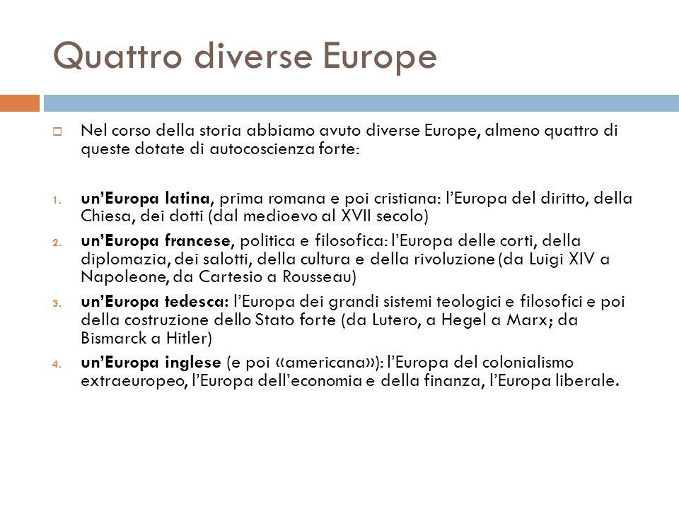 Quattro diverse Europe  Nel corso della storia abbiamo avuto diverse Europe, almeno quattro di queste dotate di autocoscienza forte: 1. un'Europa lat