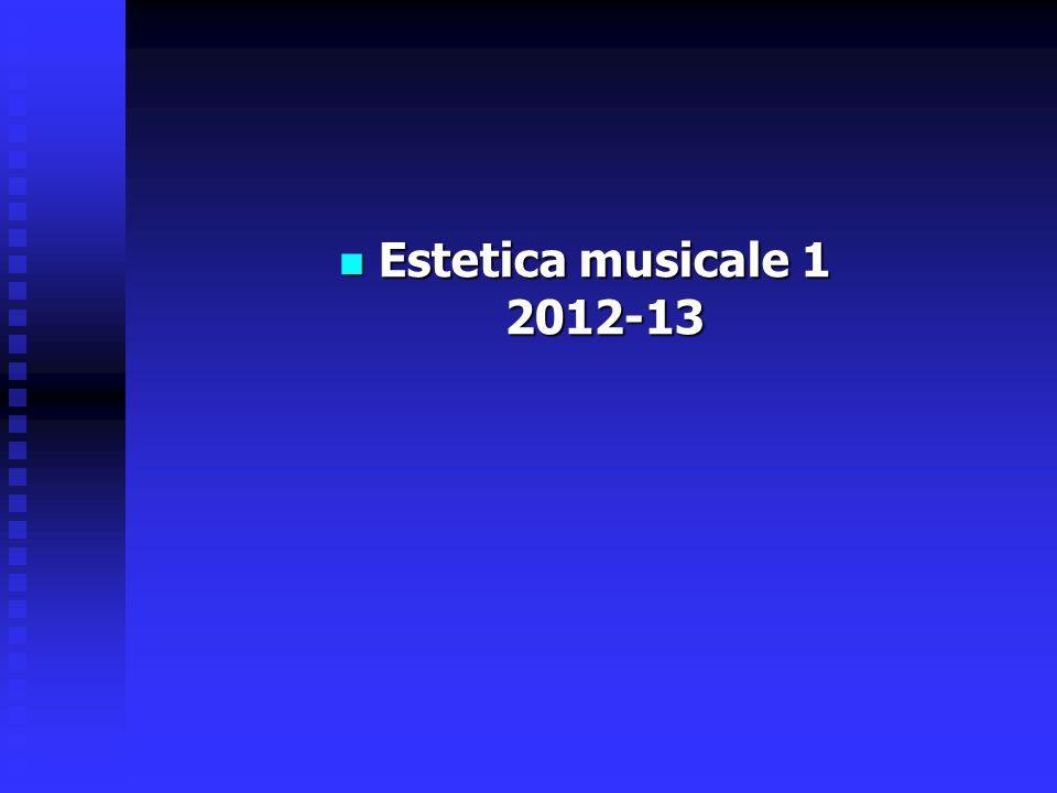 Estetica musicale 1 2012-13 Estetica musicale 1 2012-13