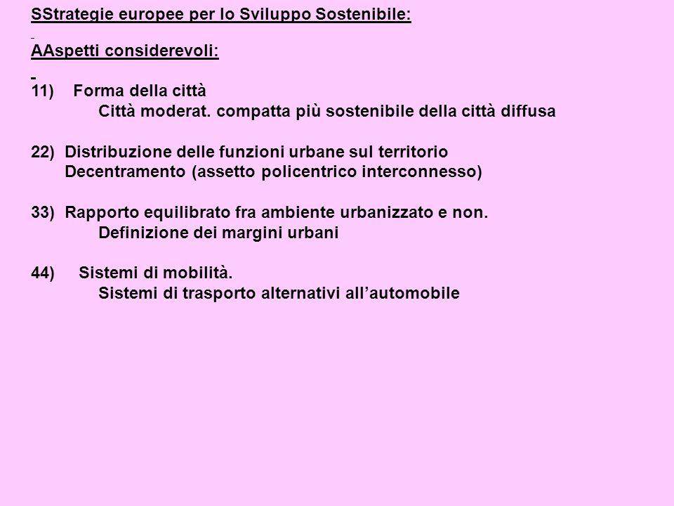 SStrategie europee per lo Sviluppo Sostenibile: AAspetti considerevoli: 11) Forma della città Città moderat.
