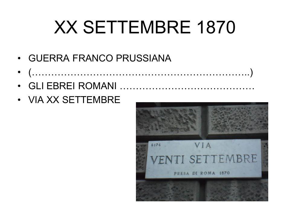 XX SETTEMBRE 1870 GUERRA FRANCO PRUSSIANA (…………………………………………………………..) GLI EBREI ROMANI …………………………………… VIA XX SETTEMBRE