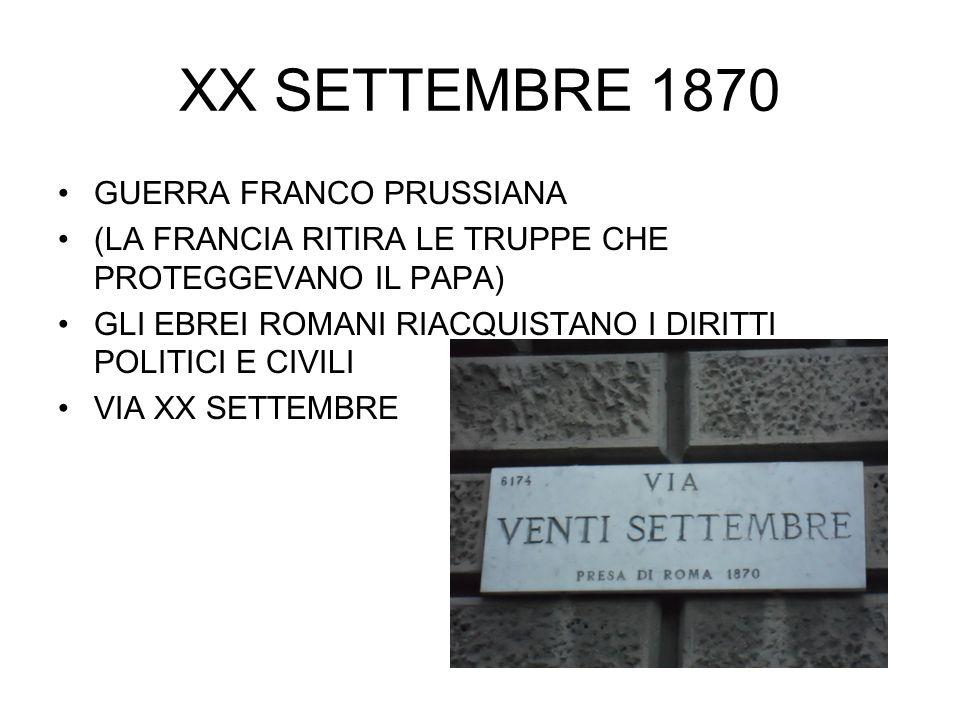 XX SETTEMBRE 1870 GUERRA FRANCO PRUSSIANA (LA FRANCIA RITIRA LE TRUPPE CHE PROTEGGEVANO IL PAPA) GLI EBREI ROMANI RIACQUISTANO I DIRITTI POLITICI E CI