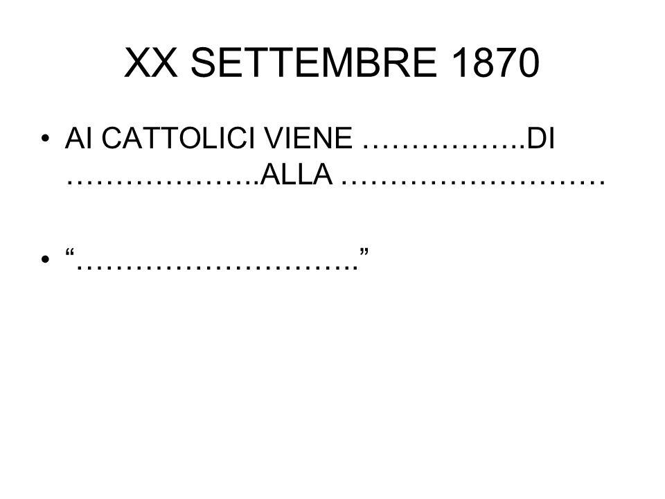 """XX SETTEMBRE 1870 AI CATTOLICI VIENE ……………..DI ………………..ALLA ……………………… """"……………………….."""""""