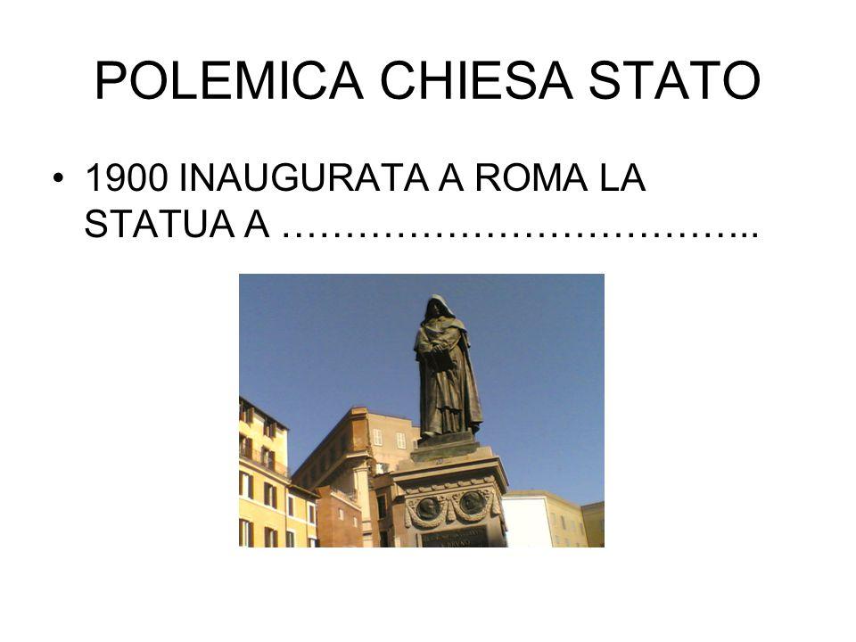 POLEMICA CHIESA STATO 1900 INAUGURATA A ROMA LA STATUA A ………………………………..