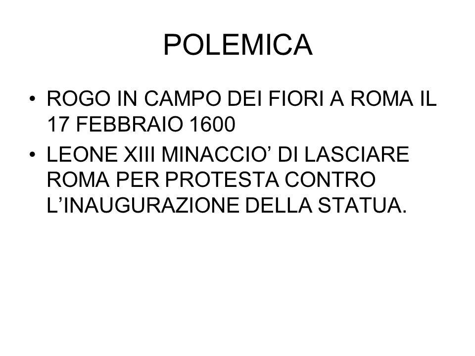 POLEMICA ROGO IN CAMPO DEI FIORI A ROMA IL 17 FEBBRAIO 1600 LEONE XIII MINACCIO' DI LASCIARE ROMA PER PROTESTA CONTRO L'INAUGURAZIONE DELLA STATUA.