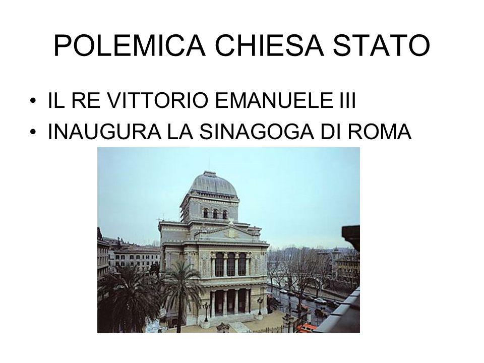 POLEMICA CHIESA STATO IL RE VITTORIO EMANUELE III INAUGURA LA SINAGOGA DI ROMA