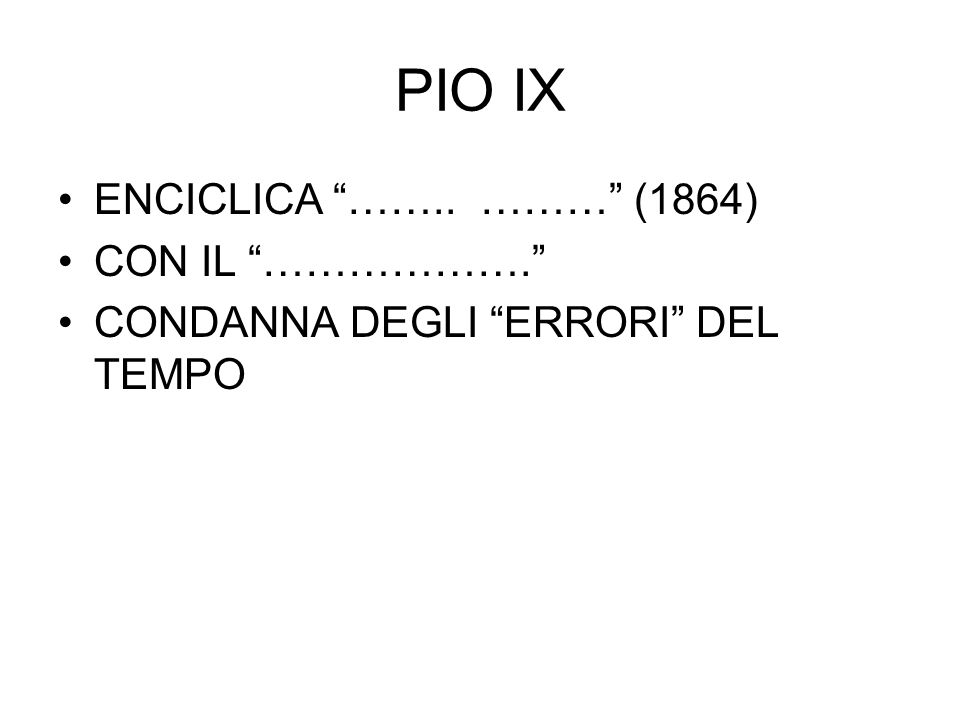 """PIO IX ENCICLICA """"…….. ………"""" (1864) CON IL """"………………."""" CONDANNA DEGLI """"ERRORI"""" DEL TEMPO"""