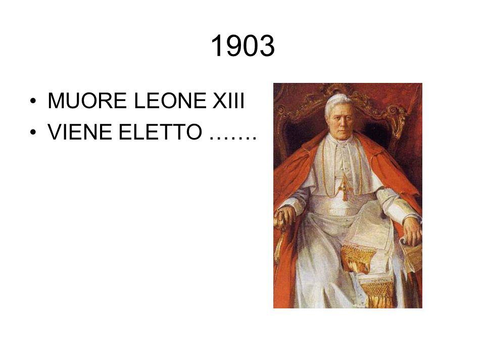 1903 MUORE LEONE XIII VIENE ELETTO …….