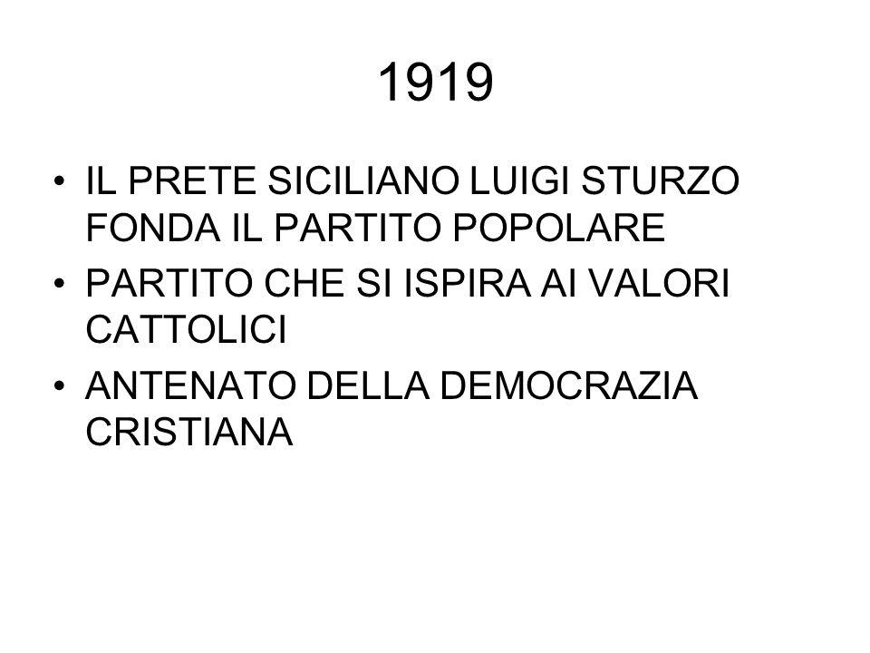 1919 IL PRETE SICILIANO LUIGI STURZO FONDA IL PARTITO POPOLARE PARTITO CHE SI ISPIRA AI VALORI CATTOLICI ANTENATO DELLA DEMOCRAZIA CRISTIANA