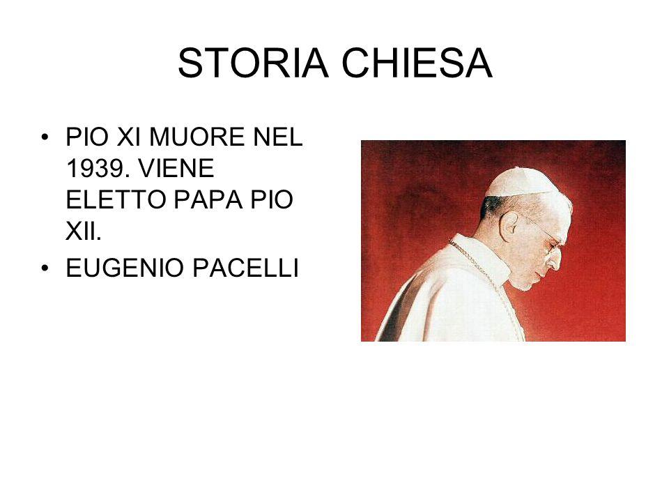 STORIA CHIESA PIO XI MUORE NEL 1939. VIENE ELETTO PAPA PIO XII. EUGENIO PACELLI