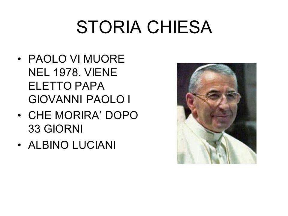 STORIA CHIESA PAOLO VI MUORE NEL 1978. VIENE ELETTO PAPA GIOVANNI PAOLO I CHE MORIRA' DOPO 33 GIORNI ALBINO LUCIANI