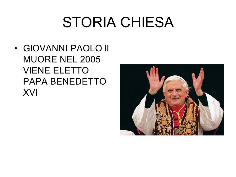 STORIA CHIESA GIOVANNI PAOLO II MUORE NEL 2005 VIENE ELETTO PAPA BENEDETTO XVI