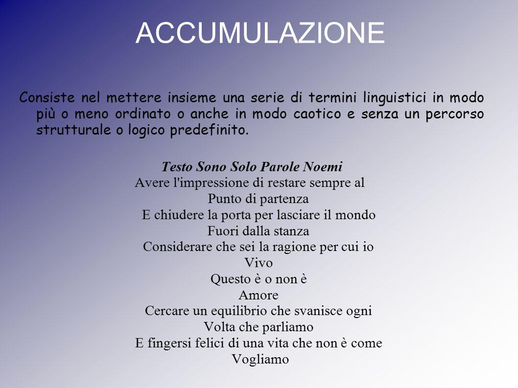 ACCUMULAZIONE Consiste nel mettere insieme una serie di termini linguistici in modo più o meno ordinato o anche in modo caotico e senza un percorso st