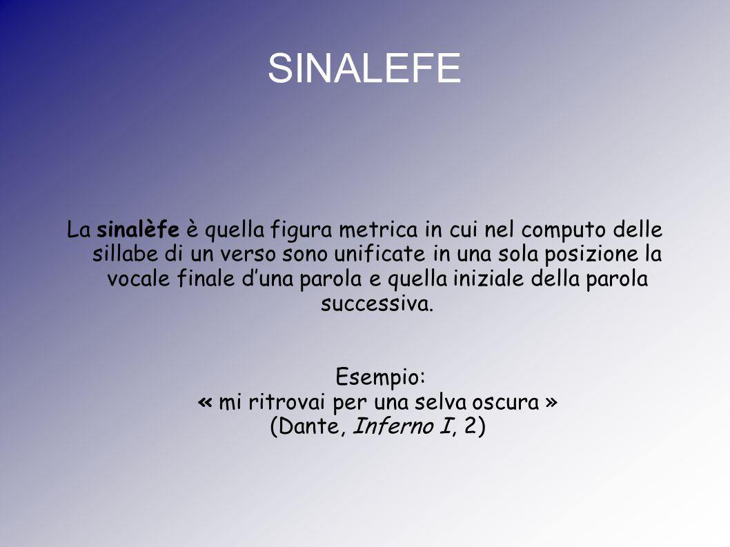 SINALEFE La sinalèfe è quella figura metrica in cui nel computo delle sillabe di un verso sono unificate in una sola posizione la vocale finale d'una