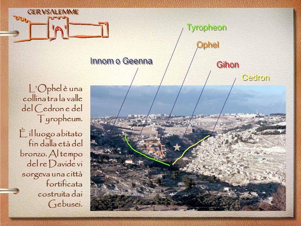 Gerusalemme L'Ophel è una collina tra la valle del Cedron e del Tyropheum.