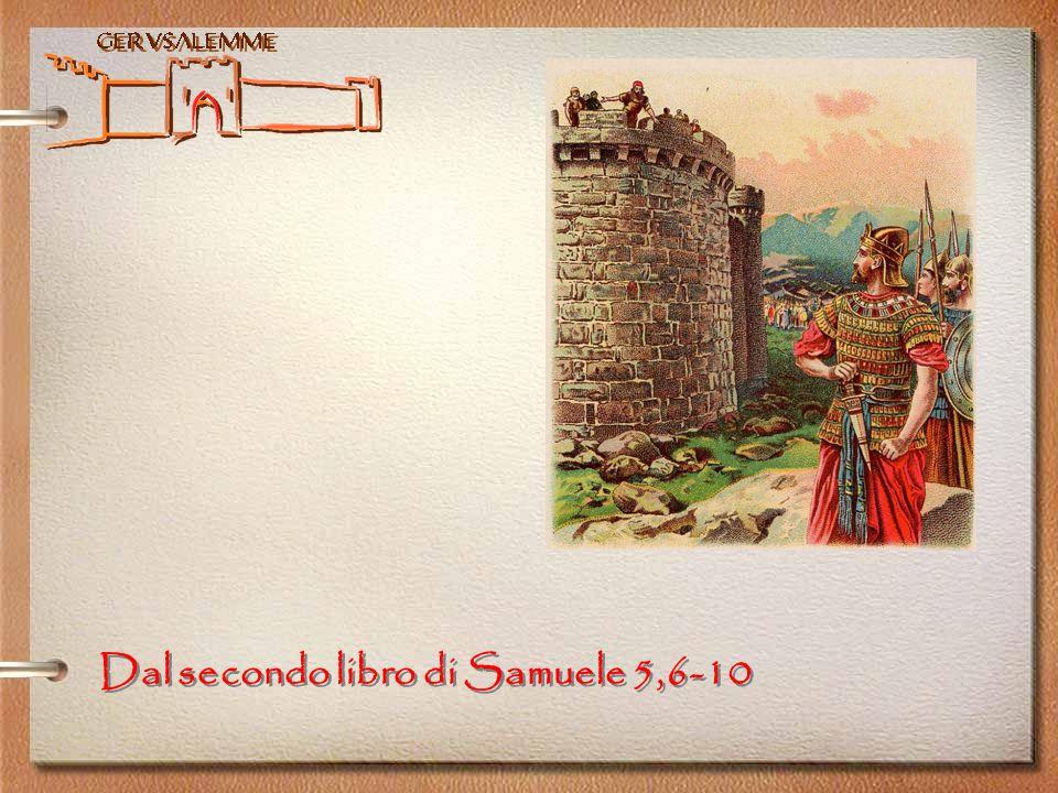 Gerusalemme Dal secondo libro di Samuele 5,6-10