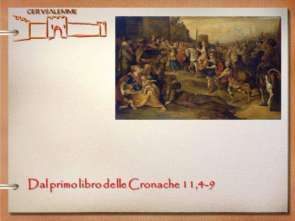 Gerusalemme Dal primo libro delle Cronache 11,4-9
