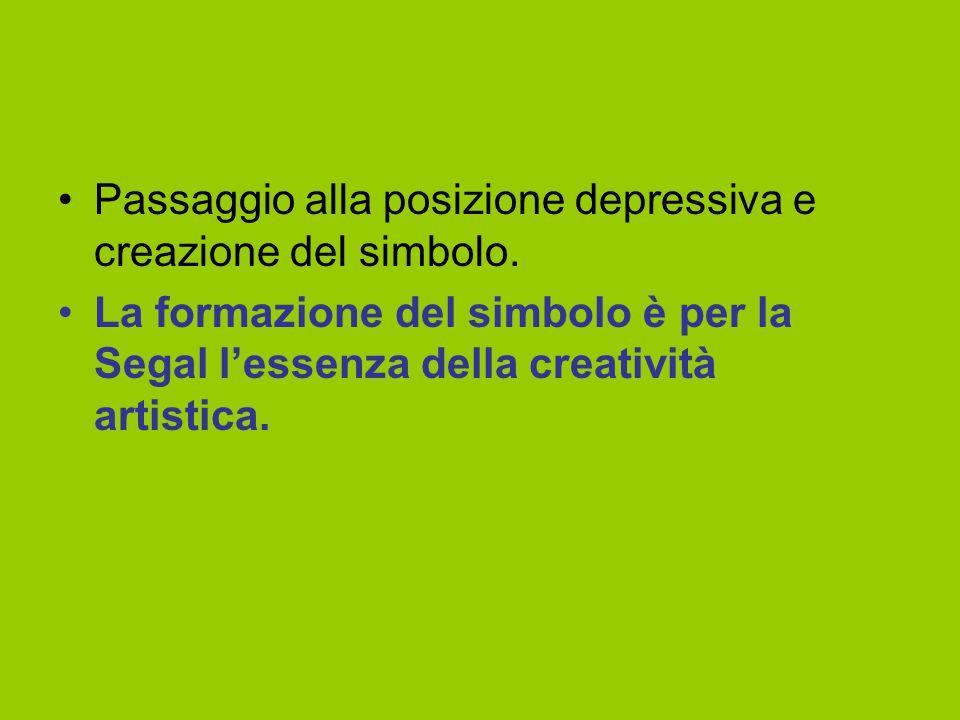 Passaggio alla posizione depressiva e creazione del simbolo. La formazione del simbolo è per la Segal l'essenza della creatività artistica.