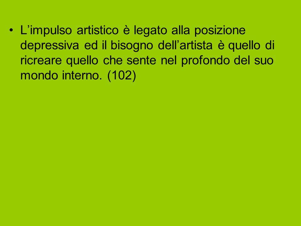 L'impulso artistico è legato alla posizione depressiva ed il bisogno dell'artista è quello di ricreare quello che sente nel profondo del suo mondo interno.