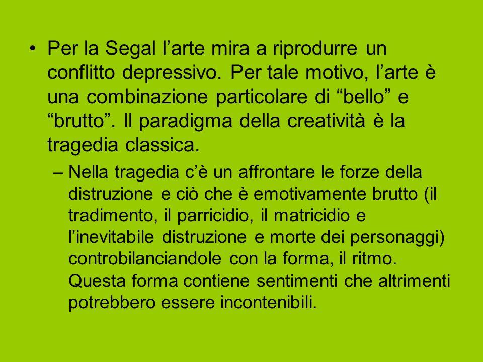 """Per la Segal l'arte mira a riprodurre un conflitto depressivo. Per tale motivo, l'arte è una combinazione particolare di """"bello"""" e """"brutto"""". Il paradi"""